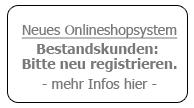 neuer Onlineshop - bitte neu registrieren - mehr Infos? --> hier klicken